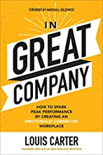In Great Company: How to Spark Peak Performance By Creating an Emotionally Connected Workplace