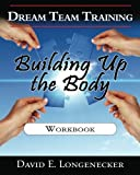 Dream Team Training Building up the Body, David Longenecker, 1478147725