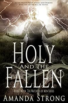 Holy and the Fallen (The Watchers of Men Book 2) by [Strong, Amanda]