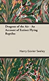 Dragons of the Air - An Account of Extinct Flying Reptiles
