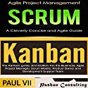 Agile Product Management: Scrum: A Cleverly Concise Agile Guide & Kanban and The Kanban Guide, 2nd Edition Audiobook by  Paul Vii Narrated by Randal Schaffer