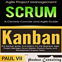 AGILE PRODUCT MANAGEMENT: SCRUM: A CLEVERLY CONCISE AGILE GUIDE & KANBAN AND THE KANBAN GUIDE, 2ND EDITION