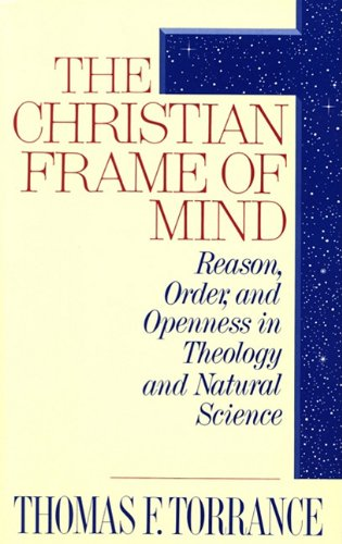 Download The Christian Frame of Mind: Reason, Order, and Openness in Theology and Natural Science pdf epub