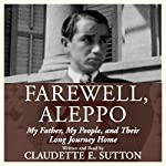 Farewell, Aleppo: My Father, My People, and Their Long Journey Home | Claudette E. Sutton