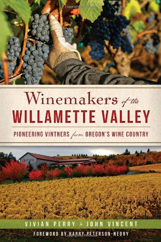 - Winemakers of the Willamette Valley:: Pioneering Vintners from Oregon's Wine Country (American Palate)