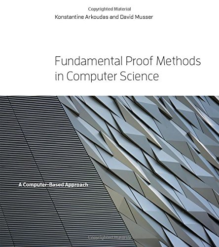Fundamental Proof Methods in Computer Science: A Computer-Based Approach (The MIT Press) by The MIT Press