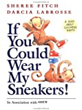 If You Could Wear My Sneakers!, Sheree Fitch, 1552092593