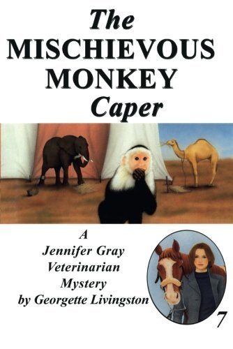 The Mischievous Monkey Caper (A Jennifer Gray Veterinarian Mystery Book 7)