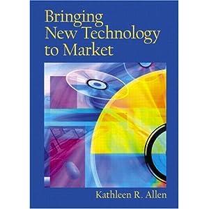 Bringing New Technology to Market Kathleen R. Allen