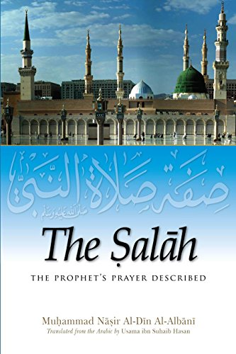 The Salah : The Prophet's Prayer Described