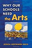 Why Our Schools Need the Arts, Jessica Hoffmann Davis and Jessica Hoffmann Davis, 080774834X