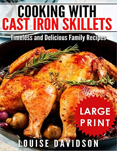 Cooking with Cast Iron Skillets ***Large Print Edition***: Timeless and Delicious Family Recipes by Louise Davidson
