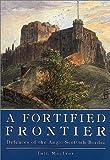 A Fortified Frontier, Iain MacIvor, 0752414283