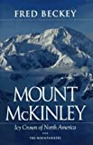 Mount McKinley: Icy Crown of North America First edition by Beckey, Fred (1993) Hardcover