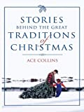 Stories Behind the Great Traditions of Christmas, Ace Collins, 0786275847