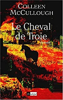 Le cheval de Troie : [roman], McCullough, Colleen
