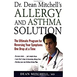 Dr. Dean Mitchell's Allergy and Asthma Solution: The Ultimate Program for Reversing Your Symptoms One Drop at a Time