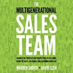 The Multigenerational Sales Team: Harness the Power of New Perspectives to Sell More, Retain Top Talent, and Design a High-Performing Workplace | Warren Shiver,David Szen