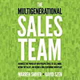 The Multigenerational Sales Team: Harness the Power of New Perspectives to Sell More, Retain Top Talent, and Design a High-Performing Workplace