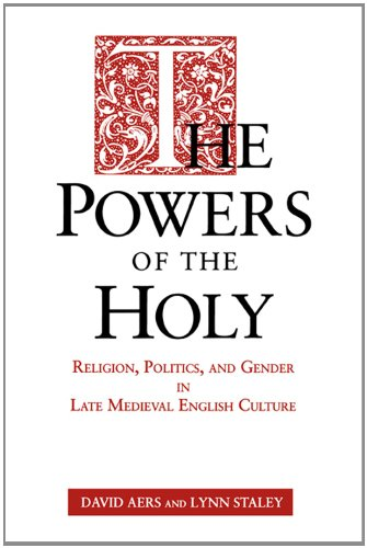 Read Online The Powers of the Holy: Religion, Politics, and Gender in Late Medieval English Culture pdf