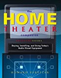 The Home Theater Companion: Buying, Installing, and Using Today's Audio-Visual Equipment