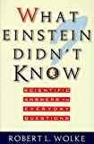 What Einstein Didn't Know, Robert L. Wolke, 155972398X