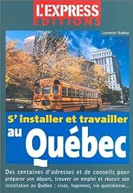 S'installer et travailler au Québec : Le guide complet par Laurence Nadeau