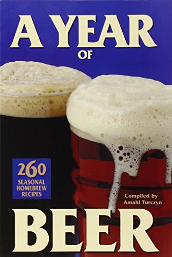 A Year of Beer: 260 Seasonal Homebrew Recipes (Years Beer)