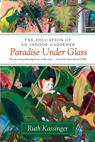 Paradise Under Glass: The Education of an Indoor (Plants Under Glass)