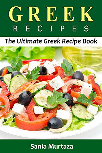 Greek Recipes: The Ultimate Greek Recipe Book