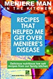 Meniere Man In The Kitchen: Recipes That Helped Me Get Over Meniere's
