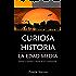 Curiosa Historia: La Edad Media: Conoce las historia a través de sus curiosidades