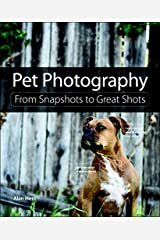 Pet Photography: From Snapshots to Great Shots Kindle Edition