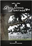 Reclaiming a Heritage : Reflections on the Heart, Soul, and Future of Churches of Christ, Hughes, Richard, 0891120203