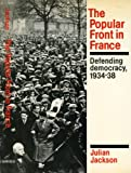 The Popular Front in France : Defending Democracy, 1934-38, Jackson, Julian, 0521320887