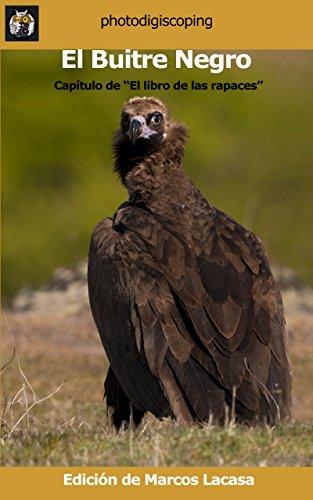 El Buitre Negro: Aegypius Monachus (El libro de las rapaces nº 18) (Spanish Edition)