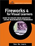 Fireworks 4 for Visual Learners : How to Create Web Graphics Using Macromedia Fireworks, Visibooks, 0970747942