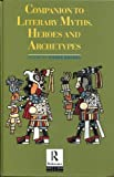 Companion to Literary Myths : Heroes and Archetypes, Brunel, Pierre, 0415064600