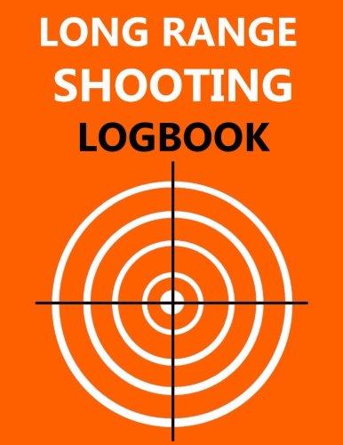 Long Range Shooting Logbook: Target, Handloading Logbook, Range Shooting Book,  Many Target Diagrams Give Shooting (Long Range Target Shooting)