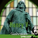 Henry V: Shakespeare Appreciated: (Unabridged, Dramatised, Commentary Options) Hörspiel von William Shakespeare, Mike Reeves, Phil Viner Gesprochen von: Joan Walker, Peter Lindford, Terrence Hardiman