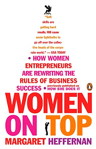 Women on Top: How Women Entrepreneurs Are Rewriting the Rules of Business Success (Beyond Measure The Big Impact Of Small Changes)