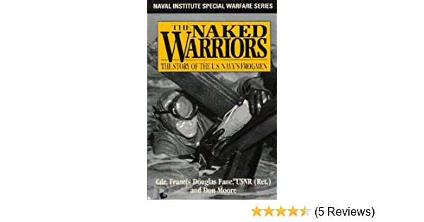 The naked warriors the story of the us navys frogmen naval the naked warriors the story of the us navys frogmen naval institute special warfare series francis douglas fane don moore richmond kelly turner fandeluxe Gallery