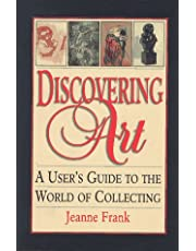 Discovering Art: A User's Guide to the World of Collecting