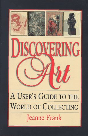 Discovering Art  A User's Guide To The World Of Collecting