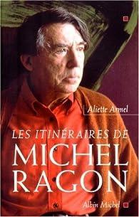 Les itinéraires de Michel Ragon par Aliette Armel