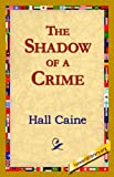 The Shadow of a Crime, Hall Caine, 142182034X