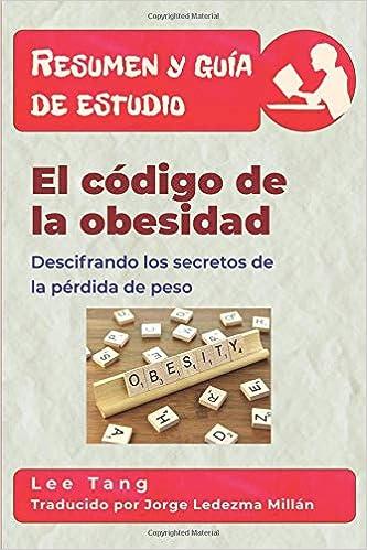 Resumen y guía de estudio - el código de la obesidad: descifrando los secretos de la pérdida de peso: Resumen y guía de estudio (Spanish Edition): Lee Tang, ...
