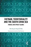Vietnam, Territoriality and the South China Sea: Paracel and Spratly Islands (Routledge Security in Asia Series)