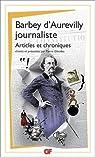 Barbey d'Aurevilly journaliste : Articles et chroniques par Barbey d'Aurevilly