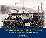 The Klondike Gold Rush Steamers: A History of Yukon River Steam Navigation